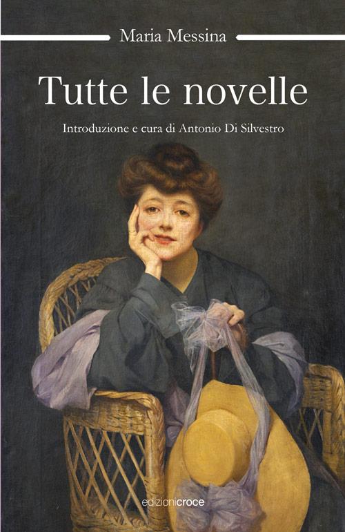 Tutte le novelle / Maria Messina / Edizioni Croce
